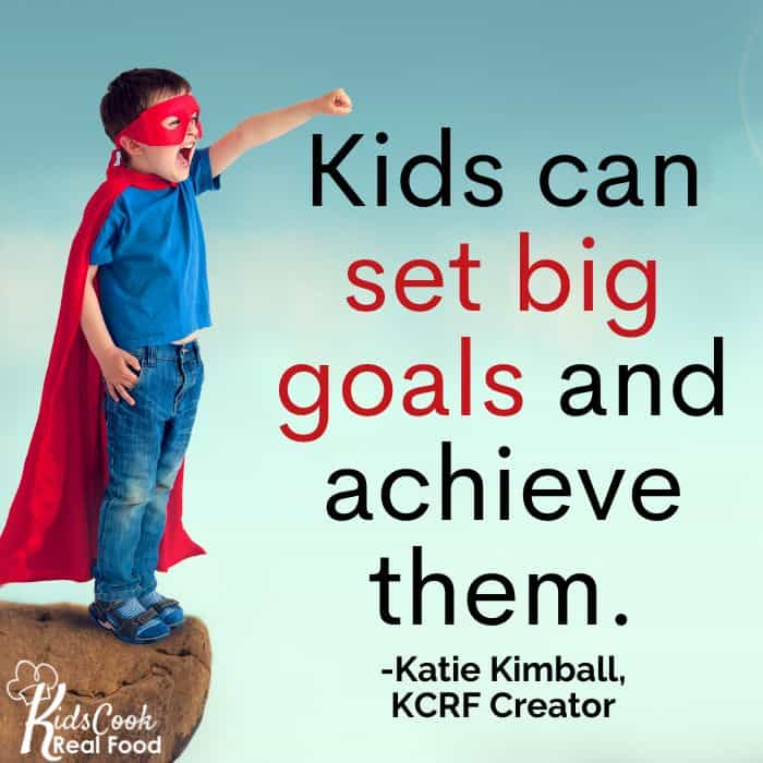 Kids can set big goals and achieve them. -Katie Kimball