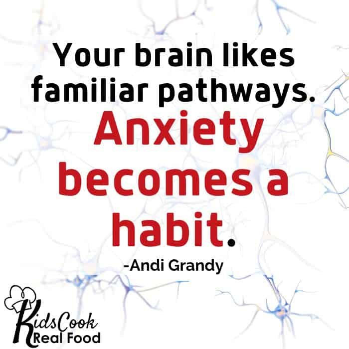 Your brain likes familiar pathways. That feeling of anxiety becomes a habit. -Andi Grandy