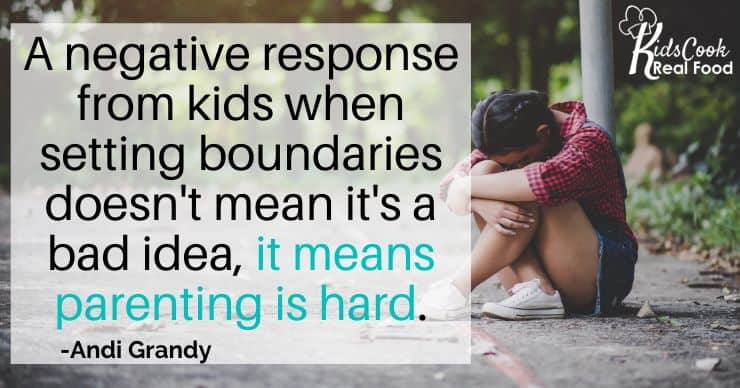 Even if you get a negative response from setting boundaries that doesn't mean it's a bad idea, it means parenting is hard. -Andi Grandy