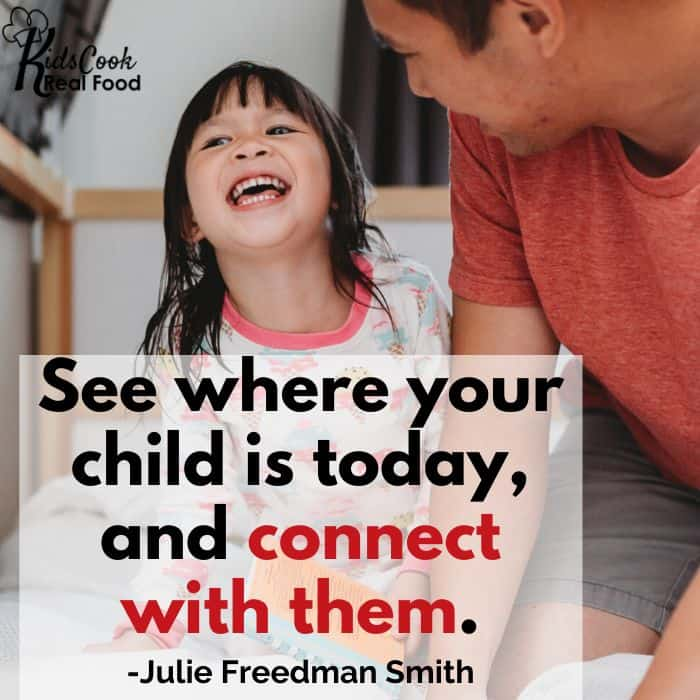 See where your child is today, and connect with them. -Julie Freedman Smith
