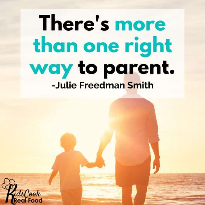 There's more than one right way to parent. -Julie Freedman Smith