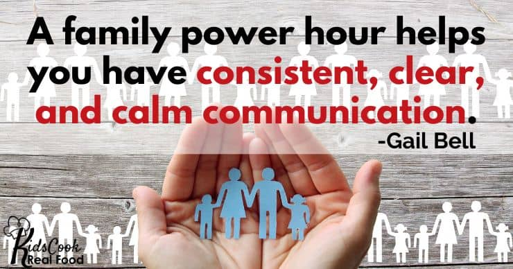 A family power hour helps you have consistent, clear, and calm communication. -Gail Bell