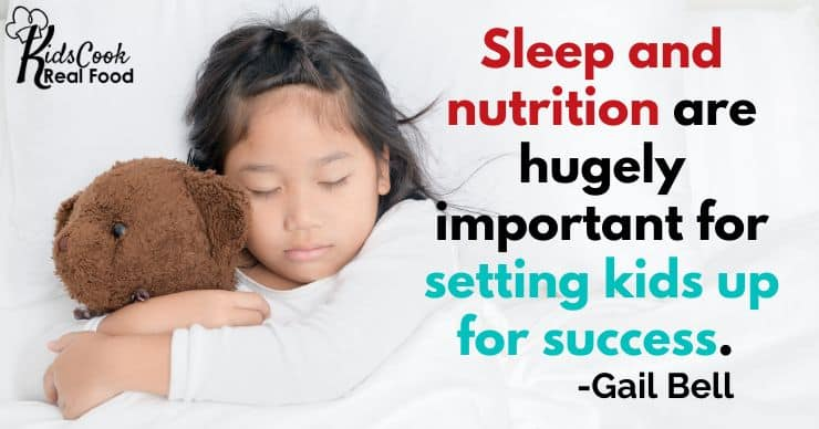 Sleep and nutrition are hugely important for setting kids up for success. -Gail Bell