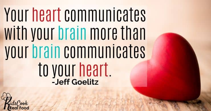 Your heart communicates with your brain more than your brain communicates to your heart. -Jeff Goelitz