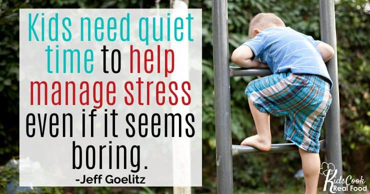 Kids need quiet time to help manage stress - even if it seems boring. -Jeff Goelitz