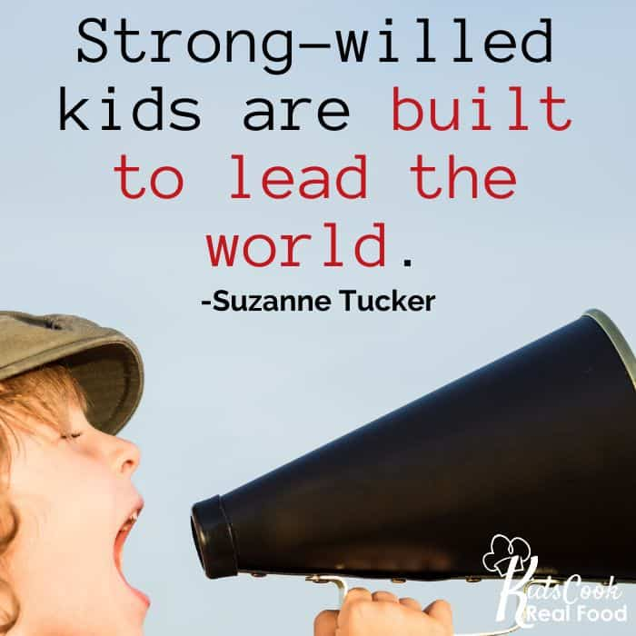 Strong-willed kids are built to lead the world. -Suzanne Tucker