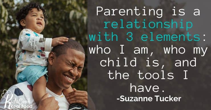 Parenting is a relationship with 3 elements: who I am, who my child is, and the tools I have. -Suzanne Tucker